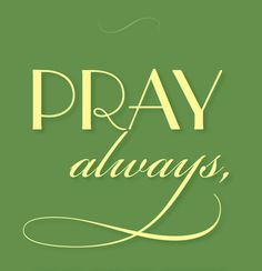 """•""""Pray always, lest you enter into temptation and lose your reward"""" (D&C 31:12). •""""Pray in your families unto the Father, always in my name, that your wives and your children may be blessed"""" (3 Nephi 18:21; the Book of Mormon: Another Testament of Jesus Christ). •""""Search diligently, pray always, and be believing, and all things shall work together for your good, if ye walk uprightly and remember [your] covenant[s]"""" (D&C 90:24)."""