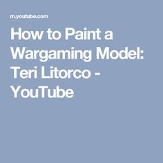 How to Paint a Wargaming Model: Teri Litorco - YouTube