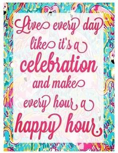 Celebrating life...everyday!