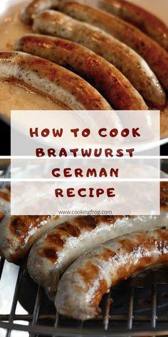 How To Cook Bratwurst, German Bratwurst, Bratwurst Sausage, German Sausage, Sausages, Beer Bratwurst, Beer Brats, Kielbasa, Sausage Recipes