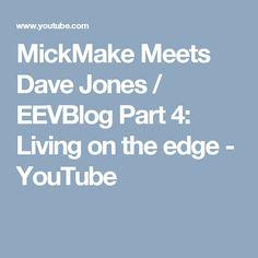 MickMake Meets Dave Jones / EEVBlog Part 4: Living on the edge - YouTube