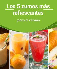 Los 5 #zumos más refrescantes para el #verano  Además de ser refrescantes, al ser completamente naturales estos jugos nos aportan un extra de vitaminas y #nutrientes para fortalecer nuestro organismo y mejorar nuestra salud general #HábitosSaludables