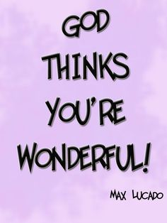 GOD THINKS YOU'RE WONDERFUL - MAX LUCADO