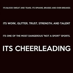 "It's blood, sweat and tears. It's sprains, bruises and even breaks. It's work, glitter, trust, strength, and talent. It's one of the most dangerous ""not a sport"" sports. IT'S CHEERLEADING."