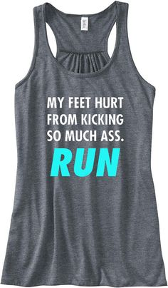 My Feet Hurt From Kicking So Much Ass Run Tank Top Flowy Racerback Workout Work Out Custom Colors You Choose Size & Colors on Etsy, $24.00