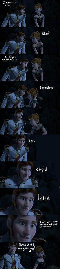Excuse the language but this is one of the funniest things I've seen. Frozen. We finish each other's sandwiches.