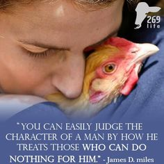 You can easily judge the character of a man by how he treats those who can do nothing for him. ~James D. Miles
