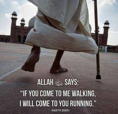 "Allah s.t says ""if you come to me walking, i will come 2 you running"". Allah s.t says ""if you come to me walking, i will come 2 you running"". Islam Hadith, Allah Islam, Islam Muslim, Islam Quran, Alhamdulillah, Islamic Qoutes, Muslim Quotes, Religious Quotes, Hadith Quotes"