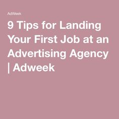 9 Tips for Landing Your First Job at an Advertising Agency First Job, Advertising Agency, Landing, Interview, Nail, Tips, Dandy, Career, Board