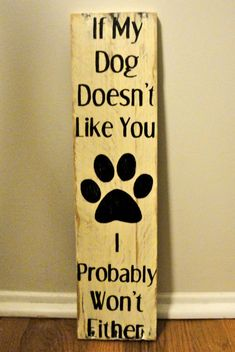 If Our Dog Doesnt Like You We Probably Wont Either Handmade wall hanging for pet lovers! Made of oak from recycled wood pallets and hand painted in baby swiss with black lettering, then distressed to give a rustic feel. All signs are sealed with a top coat. Phrases and colors can be completely customized, please contact me with your ideas! Measures approximately 5 inches wide by 19 inches long, comes complete with fixtures for hanging attached to back.  Please keep in mind each piece is…