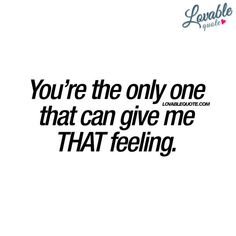 Romantic and intimate love quotes for him and for her! Thank You For Loving Me, Love Quotes For Her, You Make Me Smile Quotes, Thank You Babe, Let Me Love You, Most Romantic Quotes, Flirty Quotes, Boyfriend Quotes, Girlfriend Quotes