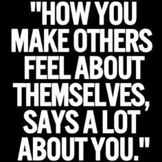 People will remember how you make them feel!