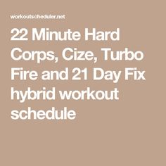 22 Minute Hard Corps, Cize, Turbo Fire and 21 Day Fix hybrid workout schedule