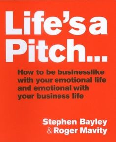 Life's A Pitch - easy to read, full of magic - by Stephen Bayley