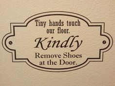 Tiny hands touch our floor. Kindly Remove Shoes at the Door.  Entry way home decor wall decal