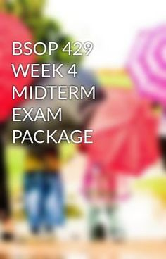 #wattpad #short-story BSOP 429 WEEK 4 MIDTERM EXAM PACKAGE TO purchase this tutorial visit following link: http://wiseamerican.us/product/bsop-429-week-4-midterm-exam-package/ Contact us at: SUPPORT@WISEAMERICAN.US BSOP 429 WEEK 4 MIDTERM EXAM PACKAGE BSOP 429 Week 4 Midterm Exam Package BSOP 429 Week 4 Midterm Exam - S...