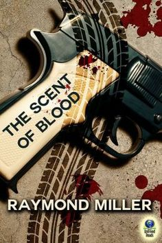 THE SCENT OF BLOOD BY RAYMOND MILLER: EBOOK GIVEAWAY April 15th through April 23rd, 2014