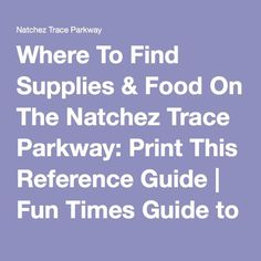 PRINT THIS OUT -> Where To Find Supplies & Food On The Natchez Trace Parkway: A Reference Guide | Fun Times Guide to Natchez Trace Parkway