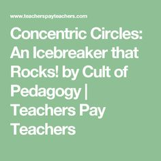 Concentric Circles: An Icebreaker that Rocks! by Cult of Pedagogy | Teachers Pay Teachers