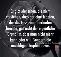 Ganz richtig. Dann wird man ein gleich wieder als 'überdramatisch' bezeichnet, weil man sich über den einen Tropfen aufregt Girly Quotes, Sad Quotes, Inspirational Quotes, German Quotes, German Words, Truth Of Life, More Than Words, Happy Thoughts, True Words