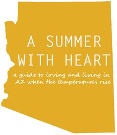 A Summer With Heart:  A guide to loving and living in Arizona when the temperatures rise. via iheartmesa.com