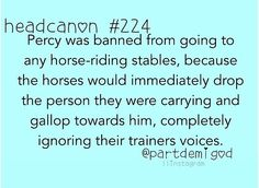 Oh geez... Hopefully I am not riding a horse when Percy comes to my horse riding stables...he will come at some point...I BEIeve