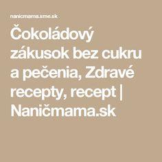 Čokoládový zákusok bez cukru a pečenia, Zdravé recepty, recept | Naničmama.sk