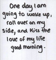 One of these days. Hopefully sooner than later! Already found the love of my life, next is our little place to call home.