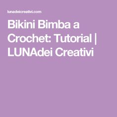 Bikini Bimba a Crochet: Tutorial | LUNAdei Creativi