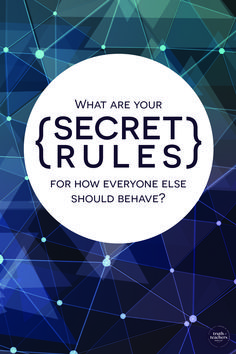 Learn how to identify your own secret rules and how those conflict with the secret rules of the people around you. This article/podcast epsiode will show you how to get curious rather than judgmental. You can explore your secret rules, and consider what secret rules might be driving other people's decision-making. This process will give you distance from the little stuff that's bothering you, so that you can be more at peace within yourself and with others.