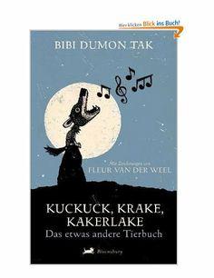 Kuckuck, Krake, Kakerlake: Das etwas andere Tierbuch: Amazon.de: Bibi Dumon Tak, Meike Blatnik: Bücher