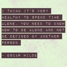 Sometimes I love being alone.