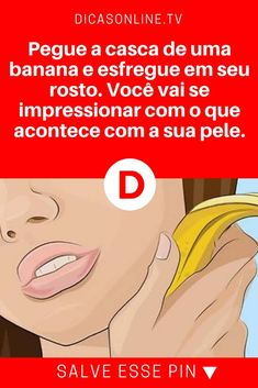 Combater espinhas | Pegue a casca de uma banana e esfregue em seu rosto. Você vai se impressionar com o que acontece com a sua pele. | Pegue a casca de uma banana e esfregue em seu rosto. Você vai se impressionar com o que acontece com a sua pele.