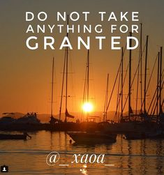 xaoa/Do not take anything for granted.The fact that  we open our eyes in the morning and see the light of each day is not granted,it is God's gift.The fact  that we  have food on the table,our loved ones near  and we are healthy is not granted.Everything we have is a blessing from God and we owe Him gratitude.God bless and protect you all!