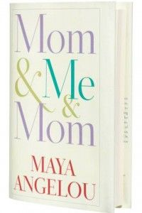 "The literary icon Maya Angelo released last April her new book ""Mom & Me & Mom"". In the book she talks about her relationship with her mother. Angelou separated from her mother in early age and she and her brother lived with their grandmother, while the mother was struggling to succeed her marriage."
