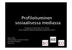 Miten profiloitua työnhakijana sosiaalisessa mediassa? by Someco Oy, via Slideshare