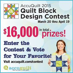 The AccuQuilt 2015 Quilt Block Design Contest starts on March 20 and runs through April 19!