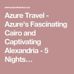 Azure Travel - Azure's Fascinating Cairo and Captivating Alexandria - 5 Nights…