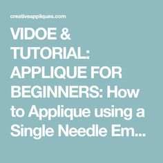 VIDOE & TUTORIAL: APPLIQUE FOR BEGINNERS: How to Applique using a Single Needle Embroidery Machine – Creative Appliques Sewing Appliques, Free Machine Embroidery Designs, Creative