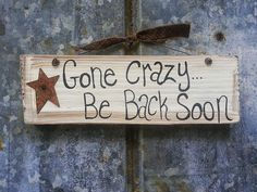 Gone Crazy...Back Soon Sign with Rusty Star by TheCountryShed, $11.00