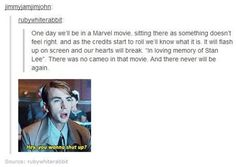 Nope. This is too sad.<< his will never happen because Stan lee in immortal!