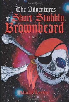 The Adventures of Short Stubbly Brownbeard by Alan Levine, http://www.amazon.com/dp/0595392482/ref=cm_sw_r_pi_dp_PqqAqb1M0HDWM