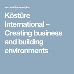 Köstüre International – Creating business and building environments