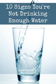 10 Signs You're Not Drinking Enough Water ~