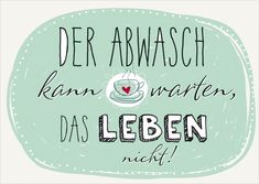 "Postkarte ""Der Abwasch kann warten, das Leben nicht!"" - mlömpf-Shop Words Quotes, Me Quotes, Sayings, Pop Culture Trivia, Great Quotes, Inspirational Quotes, Saying Of The Day, Stupid Quotes, Brush Lettering"