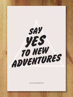 Say Yes to Adventure!  This is my motto for 2016.