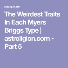 The Weirdest Traits In Each Myers Briggs Type   astroligion.com - Part 5