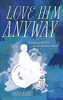 Love Him Anyway : Finding Hope in the Hardest Places (Paperback) (Abby Banks) International Books, Book Publishing, Nonfiction, Love Him, Books To Read, Reading, Music, Banks, Places