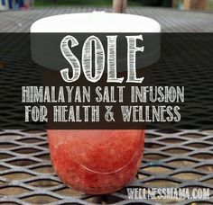 Sole salt infusion for health and wellness