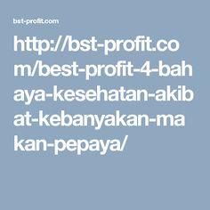 http://bst-profit.com/best-profit-4-bahaya-kesehatan-akibat-kebanyakan-makan-pepaya/